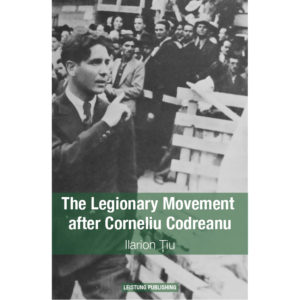 Ilarion Țiu, The Legionary Movement after Corneliu Codreanu. From the Dictatorship of King Carol II to the Communist Regime (February 1938 – August 1944), București, Leistung Publishing, 2017, 298 p. ISBN: 978-606-94215-5-0