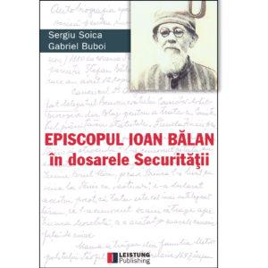 Episcopul Ioan Bălan în dosarele Securității