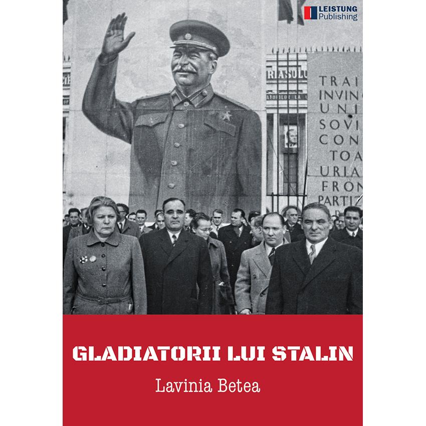 Gladiatorii lui Stalin. Începuturile comunismului în România